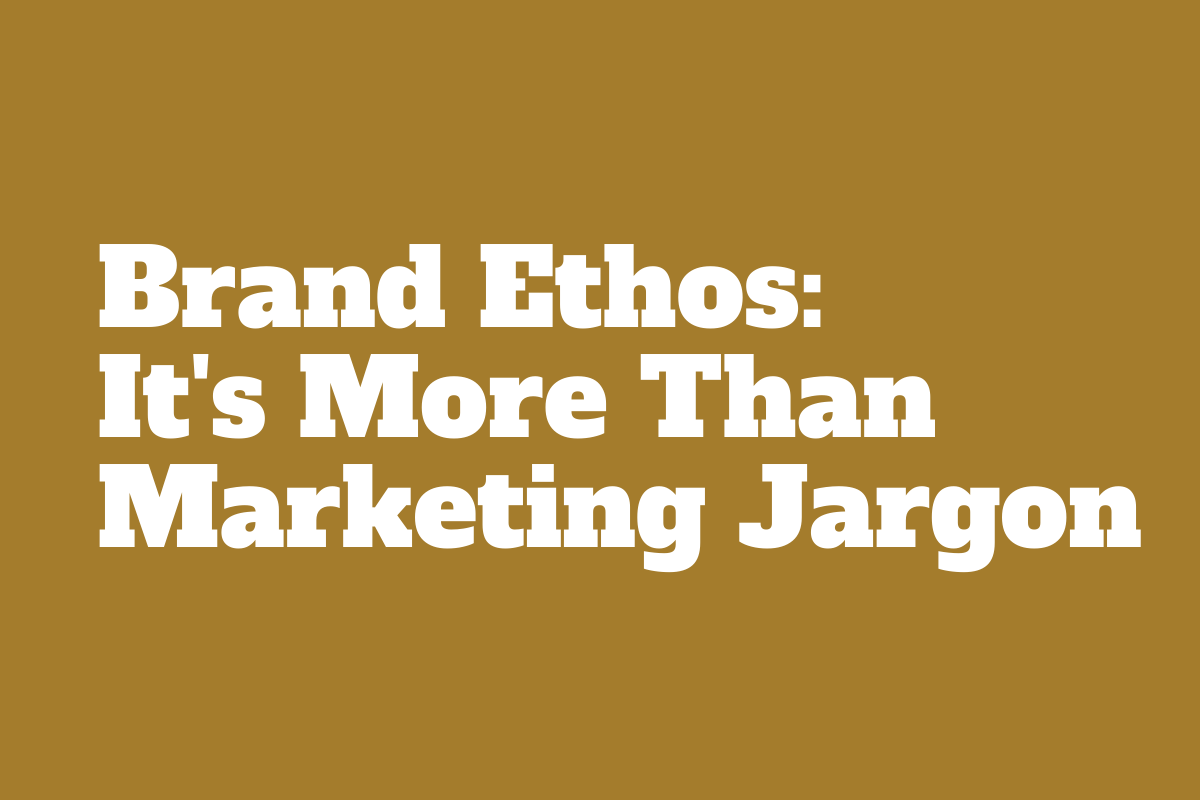 Brand ethos is more thank marketing jargon